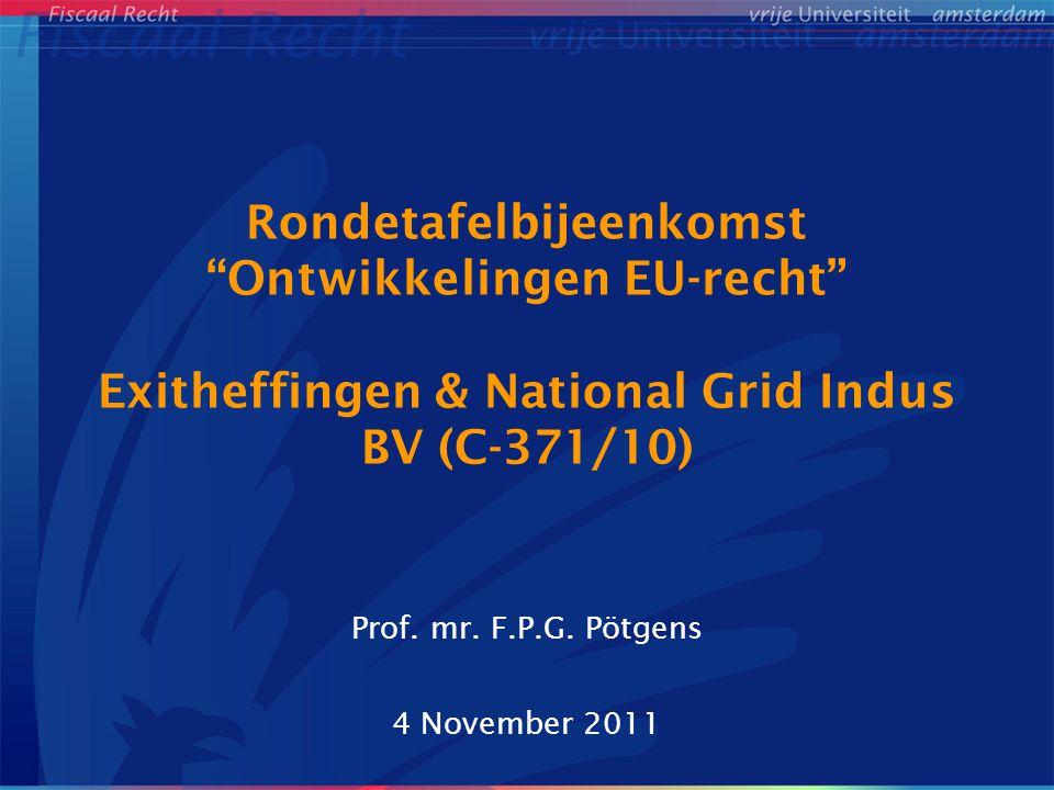 """Rondetafelbijeenkomst """"Ontwikkelingen EU-recht"""" Exitheffingen & National Grid Indus BV (C-371/10) Prof. mr. F.P.G. Pötgens 4 November 2011"""