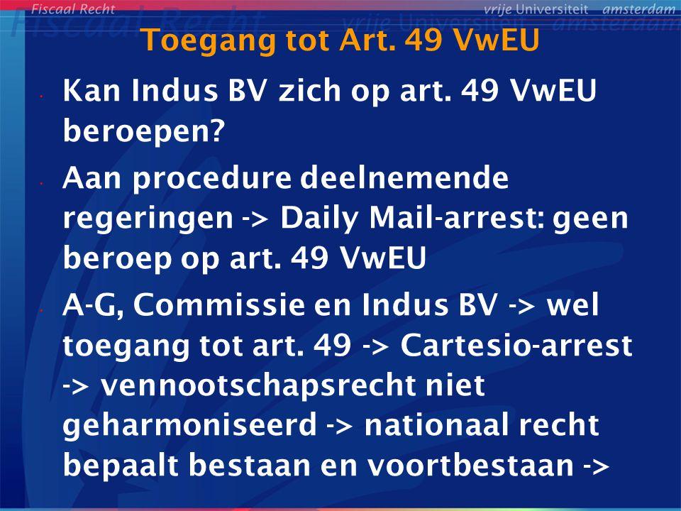 Toegang tot Art. 49 VwEU Kan Indus BV zich op art. 49 VwEU beroepen? Aan procedure deelnemende regeringen -> Daily Mail-arrest: geen beroep op art. 49