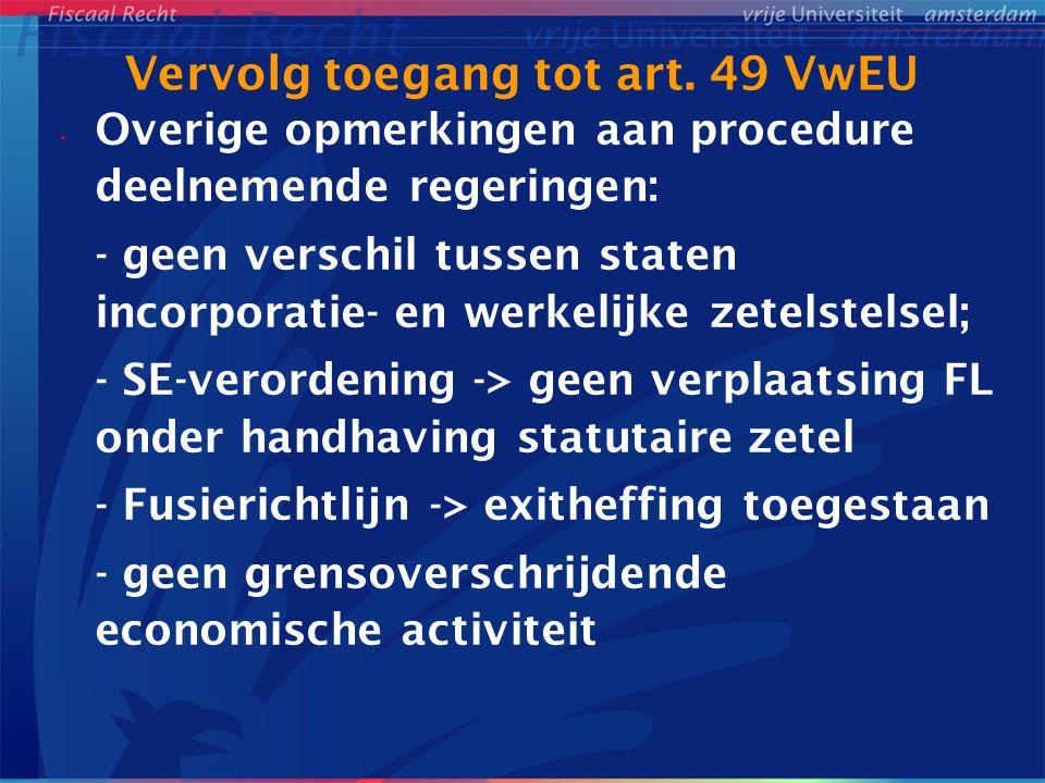 Vervolg toegang tot art. 49 VwEU Overige opmerkingen aan procedure deelnemende regeringen: - geen verschil tussen staten incorporatie- en werkelijke z