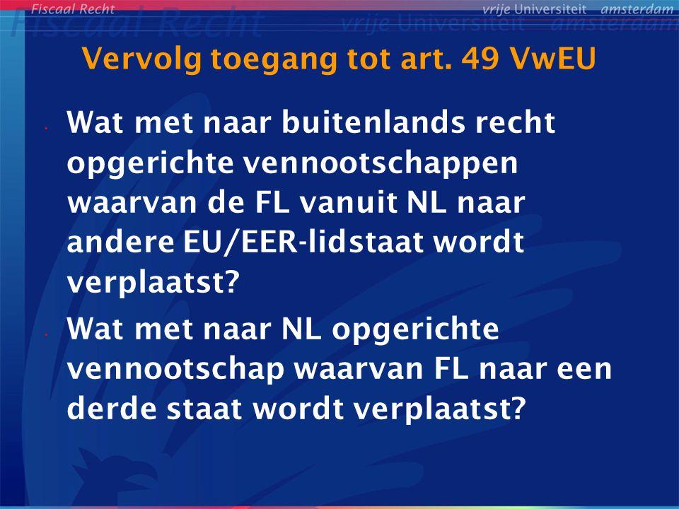 Vervolg toegang tot art. 49 VwEU Wat met naar buitenlands recht opgerichte vennootschappen waarvan de FL vanuit NL naar andere EU/EER-lidstaat wordt v