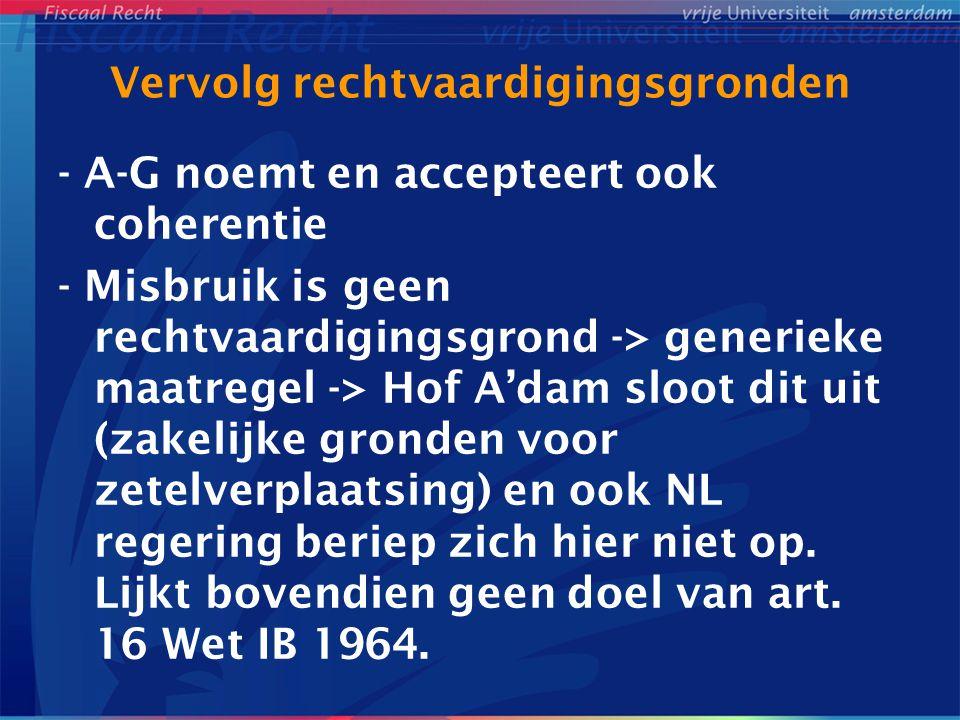 Vervolg rechtvaardigingsgronden - A-G noemt en accepteert ook coherentie - Misbruik is geen rechtvaardigingsgrond -> generieke maatregel -> Hof A'dam sloot dit uit (zakelijke gronden voor zetelverplaatsing) en ook NL regering beriep zich hier niet op.