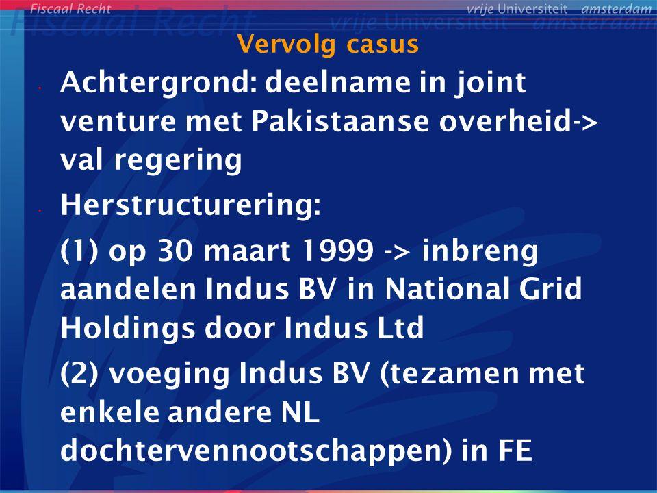 Vervolg casus Achtergrond: deelname in joint venture met Pakistaanse overheid-> val regering Herstructurering: (1) op 30 maart 1999 -> inbreng aandele