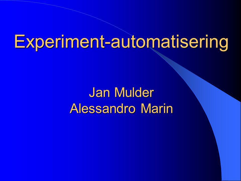 Experiment-automatisering Jan Mulder Alessandro Marin