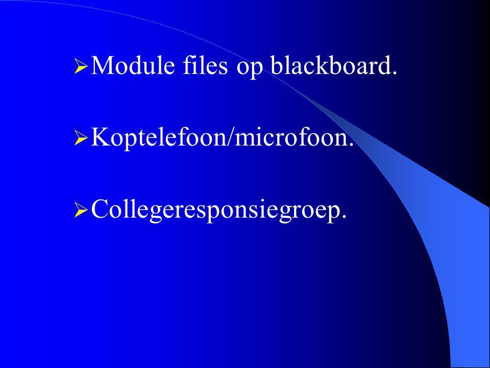  Module files op blackboard.  Koptelefoon/microfoon.  Collegeresponsiegroep.