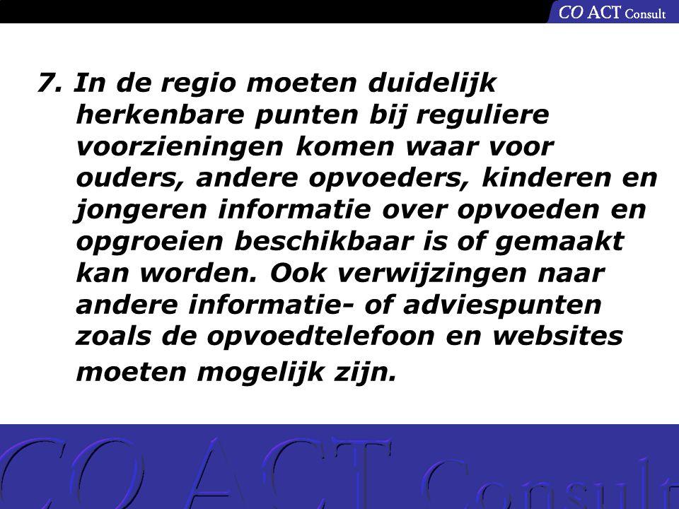7. In de regio moeten duidelijk herkenbare punten bij reguliere voorzieningen komen waar voor ouders, andere opvoeders, kinderen en jongeren informati