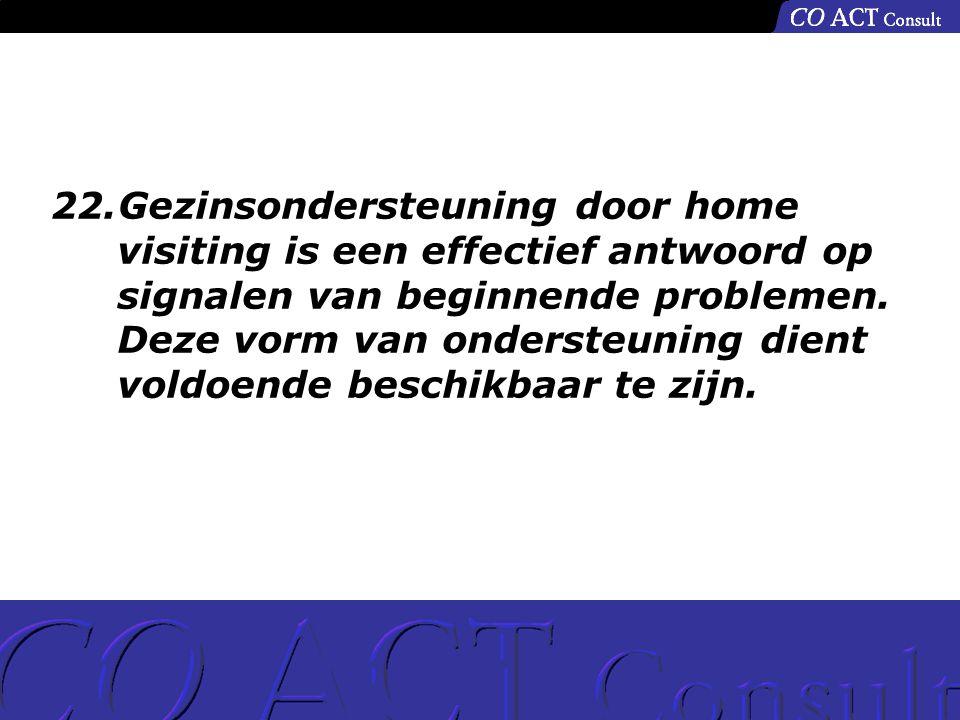 22.Gezinsondersteuning door home visiting is een effectief antwoord op signalen van beginnende problemen.