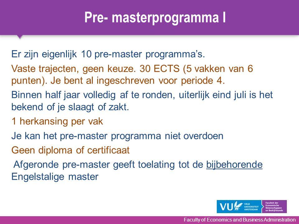 Faculty of Economics and Business Administration Er zijn eigenlijk 10 pre-master programma's.