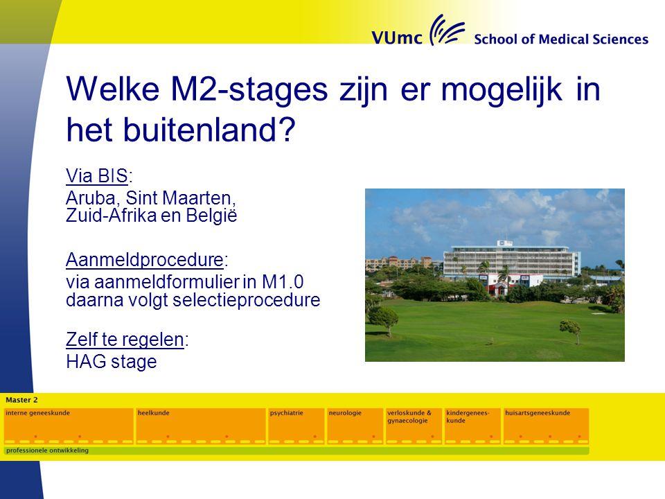 Welke M2-stages zijn er mogelijk in het buitenland? Via BIS: Aruba, Sint Maarten, Zuid-Afrika en België Aanmeldprocedure: via aanmeldformulier in M1.0
