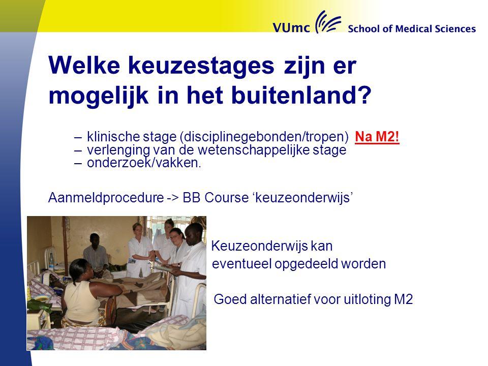 Welke keuzestages zijn er mogelijk in het buitenland? –klinische stage (disciplinegebonden/tropen) Na M2! –verlenging van de wetenschappelijke stage –