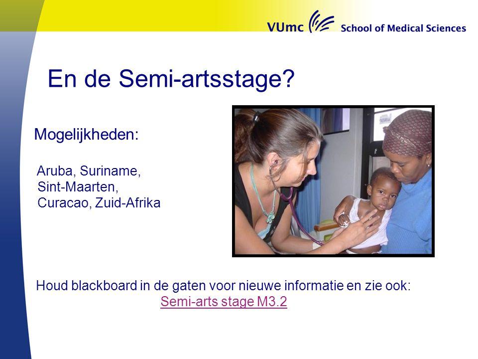 En de Semi-artsstage? Mogelijkheden: Aruba, Suriname, Sint-Maarten, Curacao, Zuid-Afrika Houd blackboard in de gaten voor nieuwe informatie en zie ook