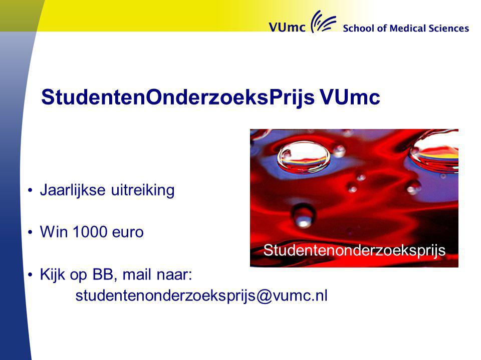StudentenOnderzoeksPrijs VUmc Jaarlijkse uitreiking Win 1000 euro Kijk op BB, mail naar: studentenonderzoeksprijs@vumc.nl Studentenonderzoeksprijs
