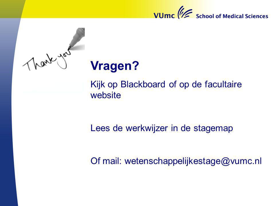 Vragen? Kijk op Blackboard of op de facultaire website Lees de werkwijzer in de stagemap Of mail: wetenschappelijkestage@vumc.nl