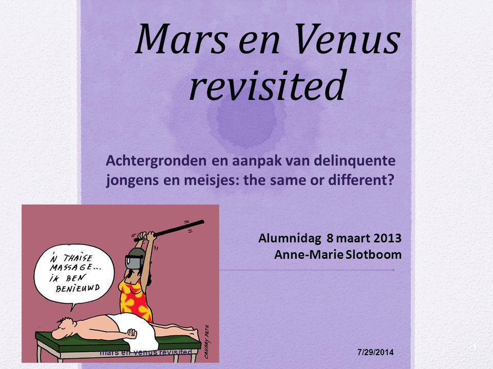 Mars en Venus revisited Achtergronden en aanpak van delinquente jongens en meisjes: the same or different? 7/29/2014 1 Alumnidag 8 maart 2013 Anne-Mar
