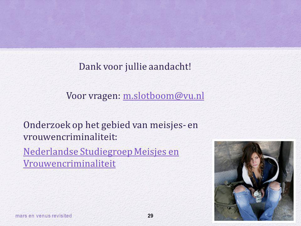 Dank voor jullie aandacht! Voor vragen: m.slotboom@vu.nlm.slotboom@vu.nl Onderzoek op het gebied van meisjes- en vrouwencriminaliteit: Nederlandse Stu