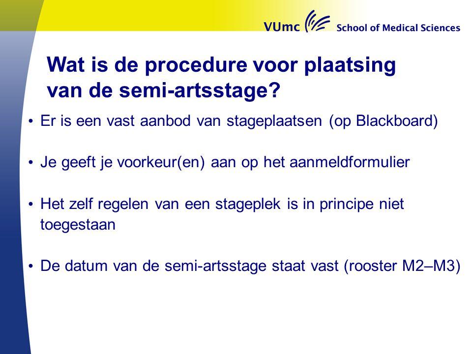 Wat is de procedure voor plaatsing van de semi-artsstage? Er is een vast aanbod van stageplaatsen (op Blackboard) Je geeft je voorkeur(en) aan op het