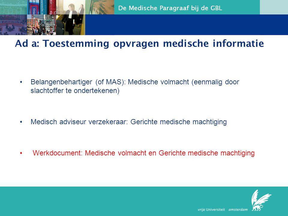 De Medische Paragraaf bij de GBL Ad a: Toestemming opvragen medische informatie Belangenbehartiger (of MAS): Medische volmacht (eenmalig door slachtof
