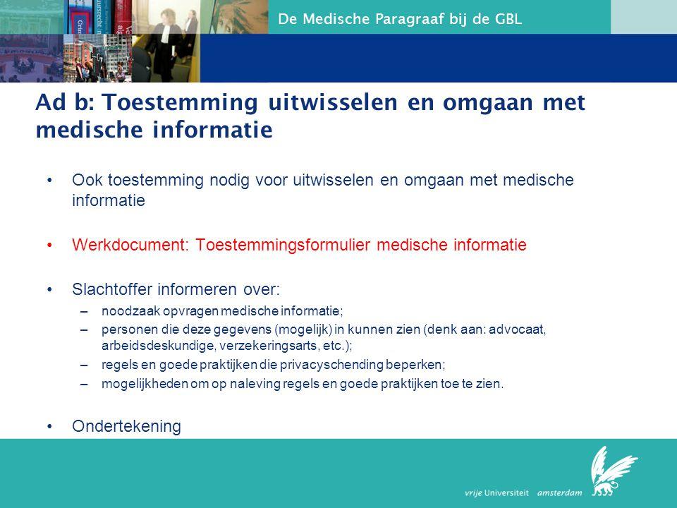 De Medische Paragraaf bij de GBL Ad b: Toestemming uitwisselen en omgaan met medische informatie Ook toestemming nodig voor uitwisselen en omgaan met