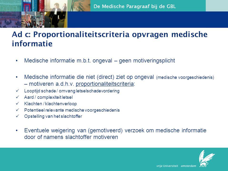 De Medische Paragraaf bij de GBL Ad c: Proportionaliteitscriteria opvragen medische informatie Medische informatie m.b.t. ongeval – geen motiveringspl
