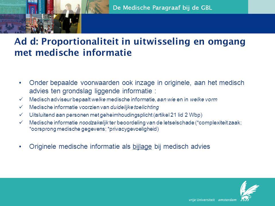 De Medische Paragraaf bij de GBL Ad d: Proportionaliteit in uitwisseling en omgang met medische informatie Onder bepaalde voorwaarden ook inzage in or