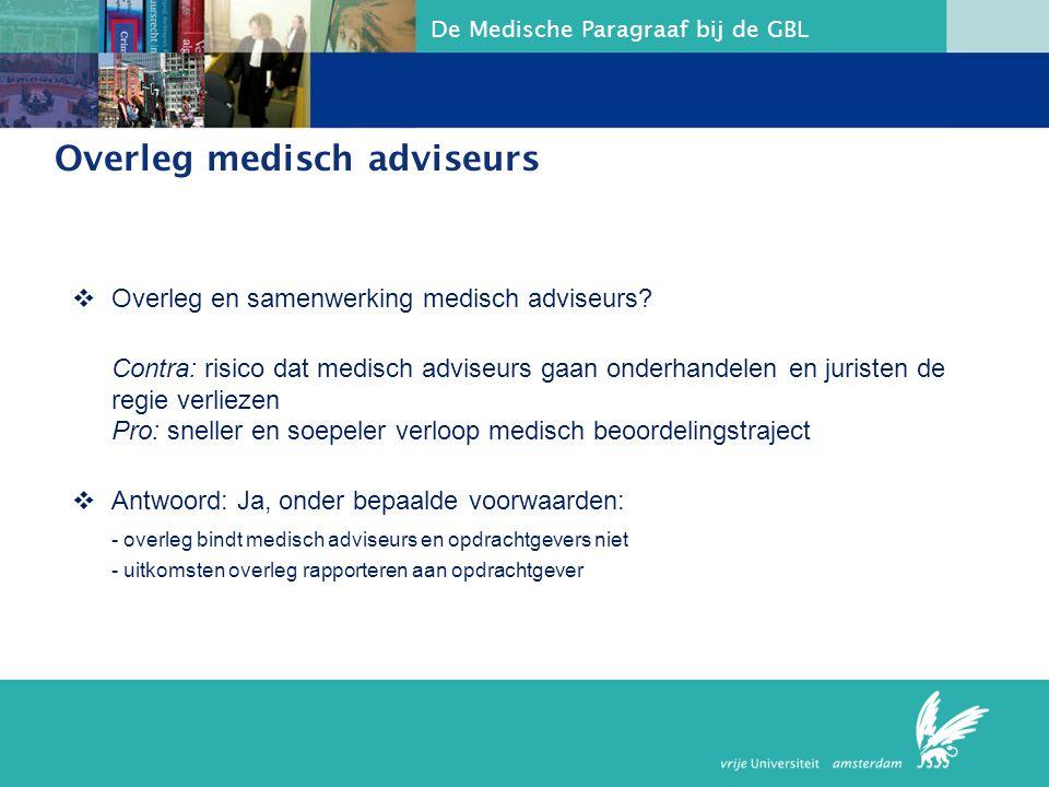 De Medische Paragraaf bij de GBL Overleg medisch adviseurs  Overleg en samenwerking medisch adviseurs? Contra: risico dat medisch adviseurs gaan onde