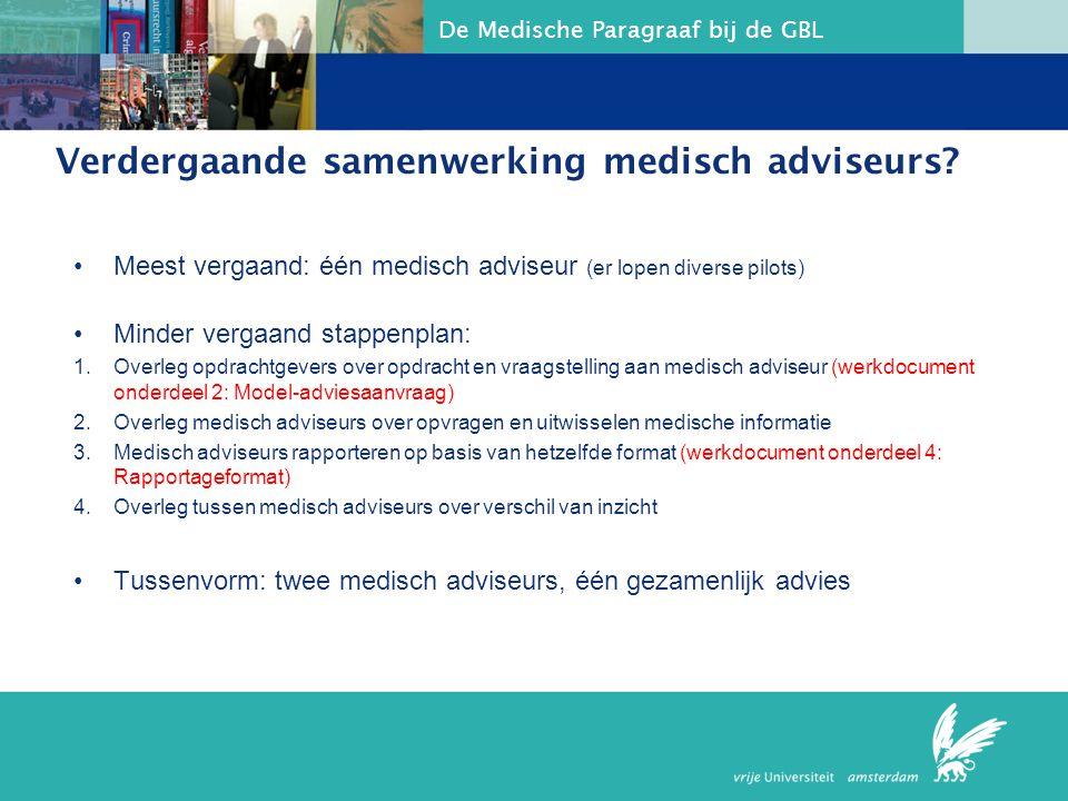 De Medische Paragraaf bij de GBL Verdergaande samenwerking medisch adviseurs? Meest vergaand: één medisch adviseur (er lopen diverse pilots) Minder ve
