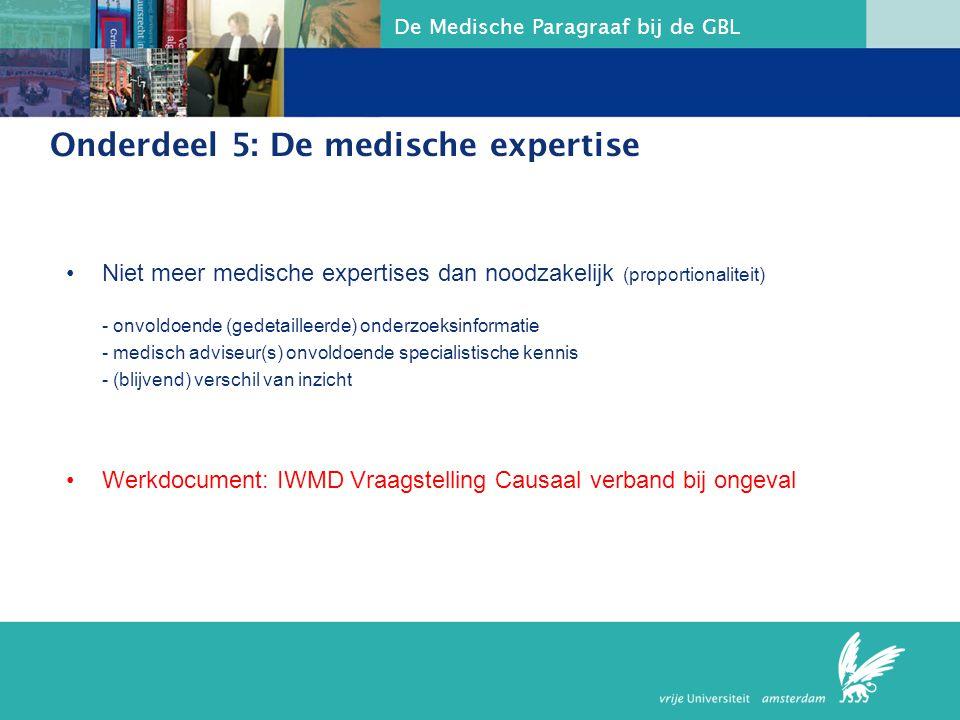 De Medische Paragraaf bij de GBL Onderdeel 5: De medische expertise Niet meer medische expertises dan noodzakelijk (proportionaliteit) - onvoldoende (