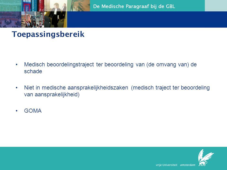 De Medische Paragraaf bij de GBL Toepassingsbereik Medisch beoordelingstraject ter beoordeling van (de omvang van) de schade Niet in medische aansprak