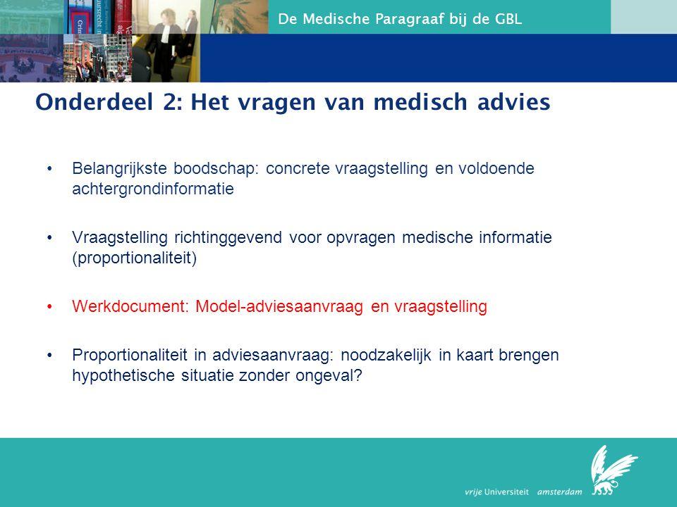 De Medische Paragraaf bij de GBL Onderdeel 2: Het vragen van medisch advies Belangrijkste boodschap: concrete vraagstelling en voldoende achtergrondin