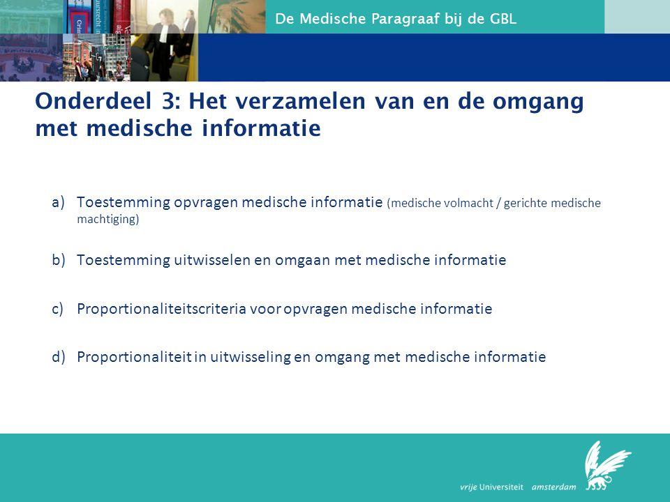 De Medische Paragraaf bij de GBL Onderdeel 3: Het verzamelen van en de omgang met medische informatie a)Toestemming opvragen medische informatie (medi