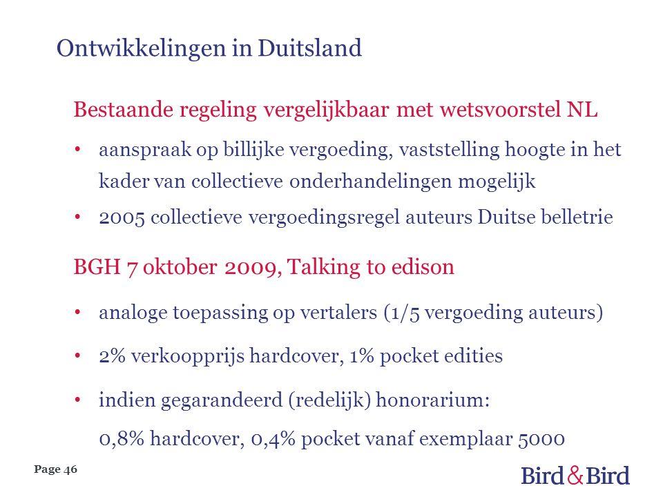 Page 46 Ontwikkelingen in Duitsland Bestaande regeling vergelijkbaar met wetsvoorstel NL aanspraak op billijke vergoeding, vaststelling hoogte in het