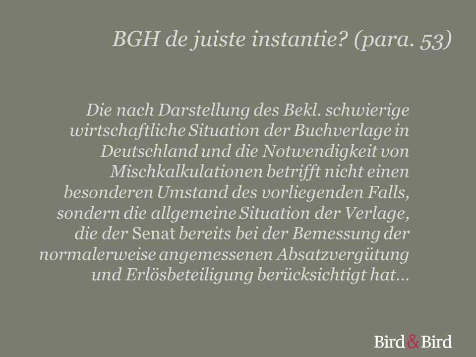 BGH de juiste instantie? (para. 53) Die nach Darstellung des Bekl. schwierige wirtschaftliche Situation der Buchverlage in Deutschland und die Notwend