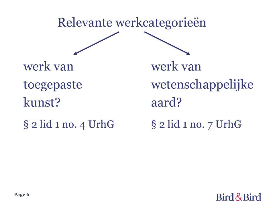 Page 6 Relevante werkcategorieën werk van toegepaste kunst? § 2 lid 1 no. 4 UrhG werk van wetenschappelijke aard? § 2 lid 1 no. 7 UrhG