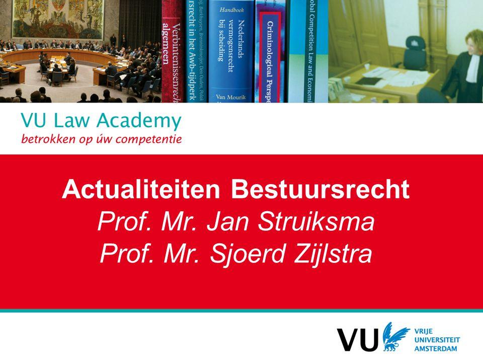 Actualiteiten Bestuursrecht Prof. Mr. Jan Struiksma Prof. Mr. Sjoerd Zijlstra
