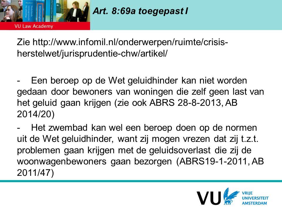 Art. 8:69a toegepast I Zie http://www.infomil.nl/onderwerpen/ruimte/crisis- herstelwet/jurisprudentie-chw/artikel/ -Een beroep op de Wet geluidhinder
