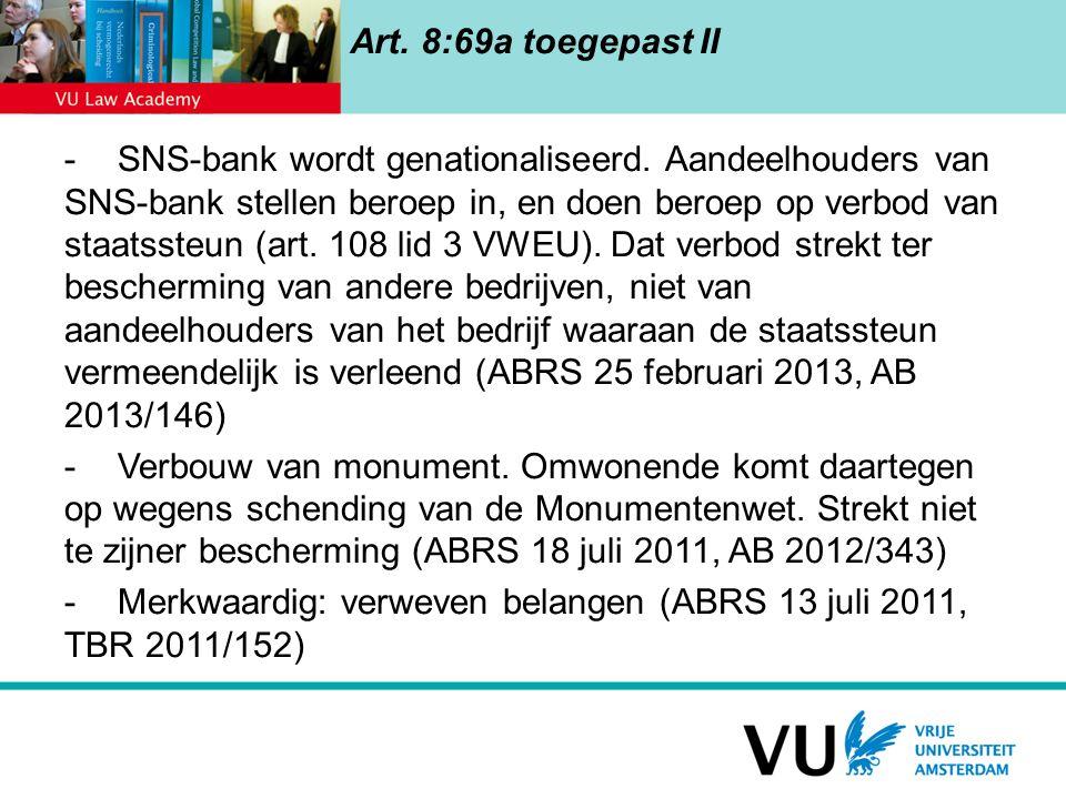 Art. 8:69a toegepast II -SNS-bank wordt genationaliseerd. Aandeelhouders van SNS-bank stellen beroep in, en doen beroep op verbod van staatssteun (art
