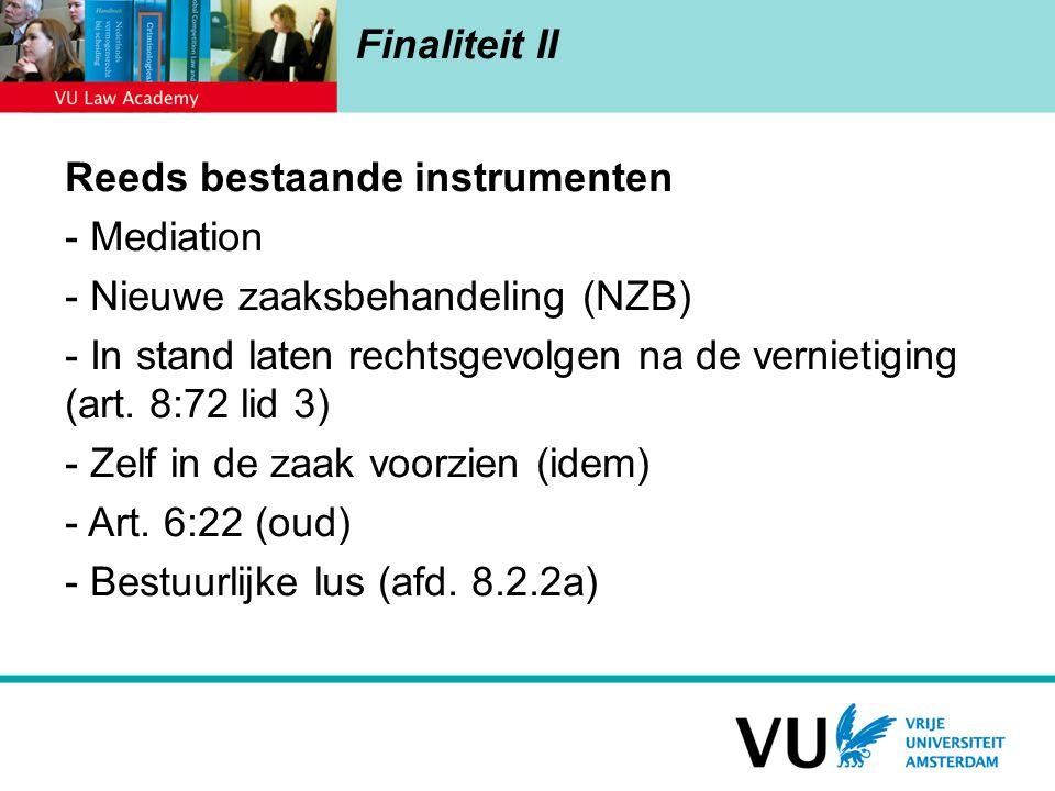 Finaliteit II Reeds bestaande instrumenten - Mediation - Nieuwe zaaksbehandeling (NZB) - In stand laten rechtsgevolgen na de vernietiging (art. 8:72 l