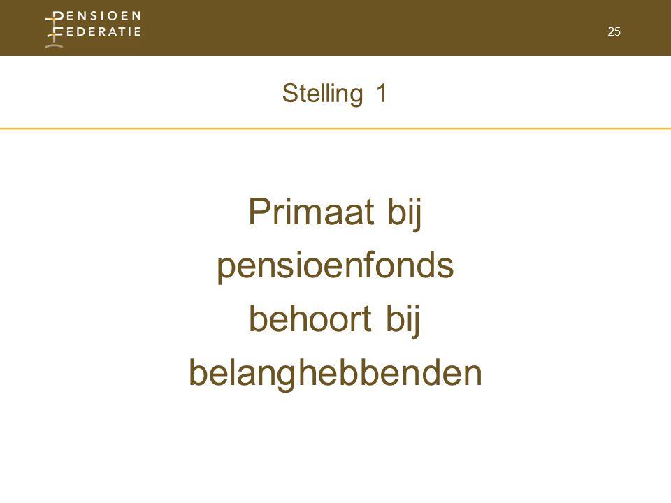 25 Stelling 1 Primaat bij pensioenfonds behoort bij belanghebbenden