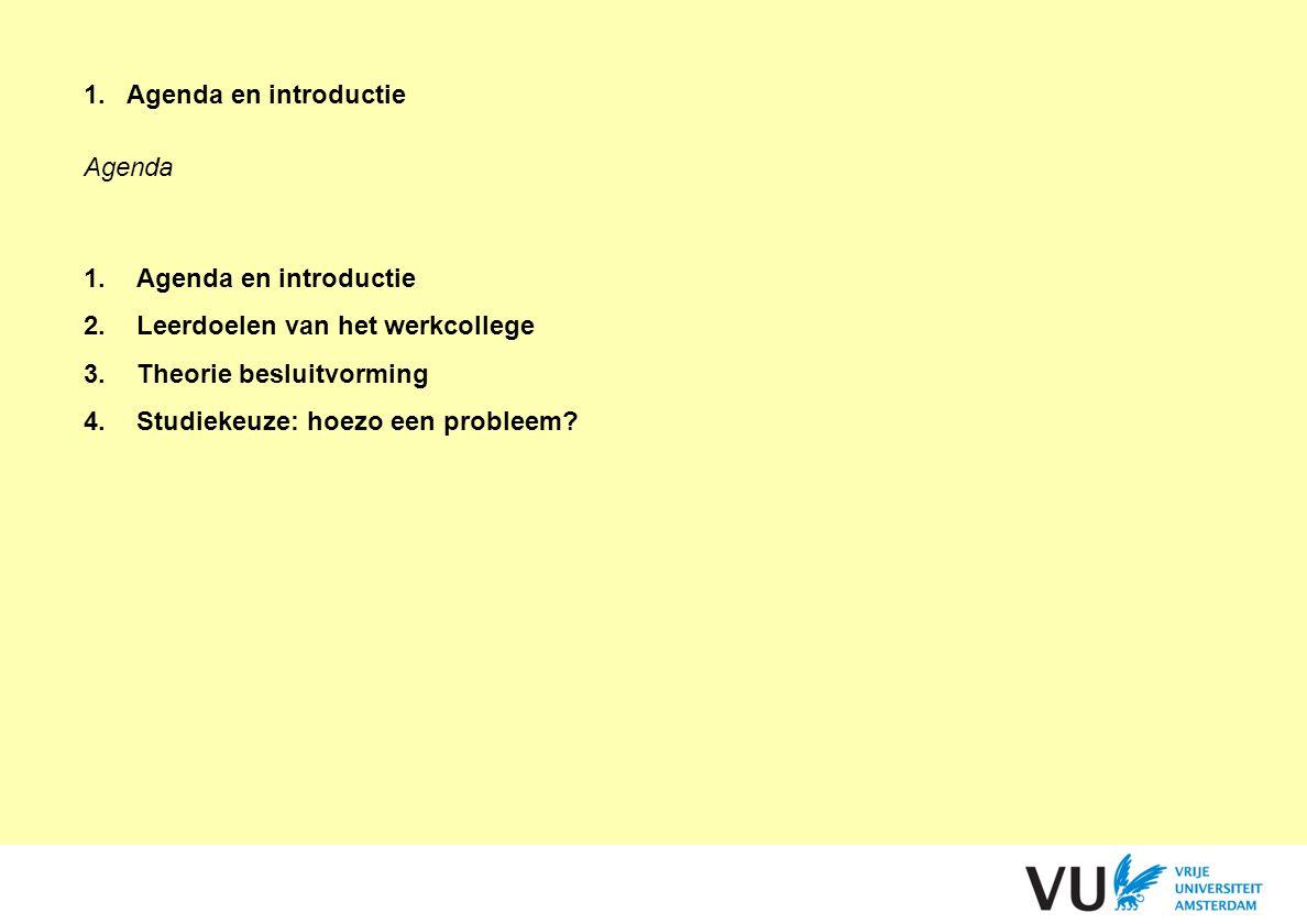1.Agenda en introductie Agenda 1.Agenda en introductie 2.Leerdoelen van het werkcollege 3.Theorie besluitvorming 4.Studiekeuze: hoezo een probleem?