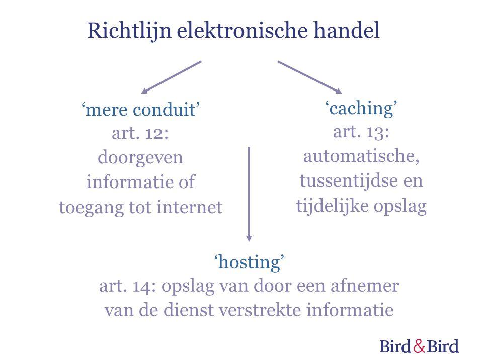 'mere conduit' art. 12: doorgeven informatie of toegang tot internet 'caching' art. 13: automatische, tussentijdse en tijdelijke opslag Richtlijn elek