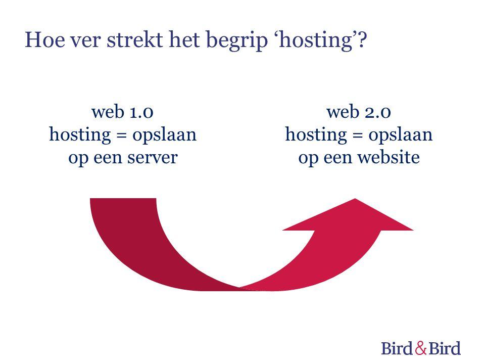 web 1.0 hosting = opslaan op een server web 2.0 hosting = opslaan op een website Hoe ver strekt het begrip 'hosting'?