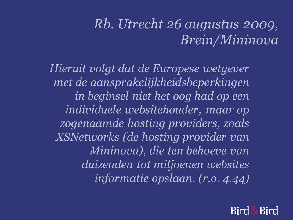 Hieruit volgt dat de Europese wetgever met de aansprakelijkheidsbeperkingen in beginsel niet het oog had op een individuele websitehouder, maar op zogenaamde hosting providers, zoals XSNetworks (de hosting provider van Mininova), die ten behoeve van duizenden tot miljoenen websites informatie opslaan.