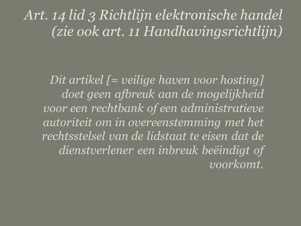 Subject matter | Client details page 34 Dit artikel [= veilige haven voor hosting] doet geen afbreuk aan de mogelijkheid voor een rechtbank of een administratieve autoriteit om in overeenstemming met het rechtsstelsel van de lidstaat te eisen dat de dienstverlener een inbreuk beëindigt of voorkomt.
