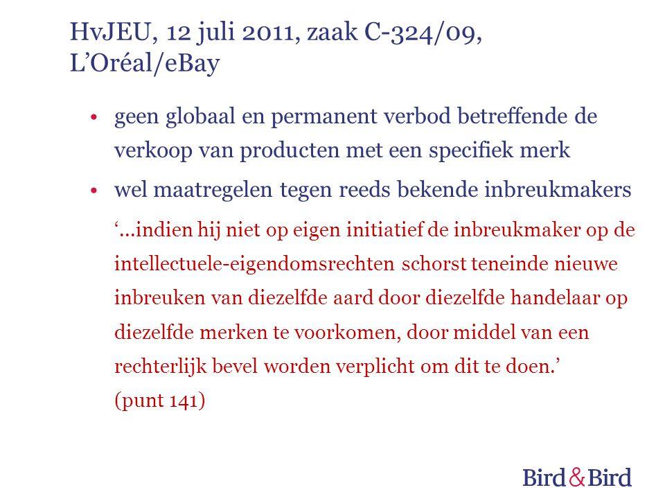 geen globaal en permanent verbod betreffende de verkoop van producten met een specifiek merk wel maatregelen tegen reeds bekende inbreukmakers '...indien hij niet op eigen initiatief de inbreukmaker op de intellectuele-eigendomsrechten schorst teneinde nieuwe inbreuken van diezelfde aard door diezelfde handelaar op diezelfde merken te voorkomen, door middel van een rechterlijk bevel worden verplicht om dit te doen.' (punt 141) HvJEU, 12 juli 2011, zaak C-324/09, L'Oréal/eBay