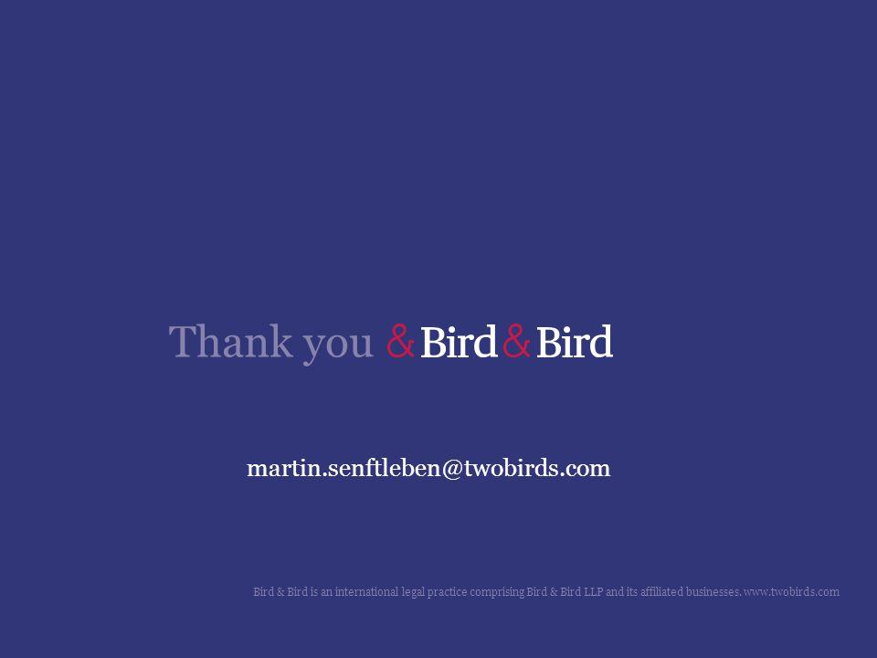 Thank you martin.senftleben@twobirds.com Bird & Bird is an international legal practice comprising Bird & Bird LLP and its affiliated businesses. www.