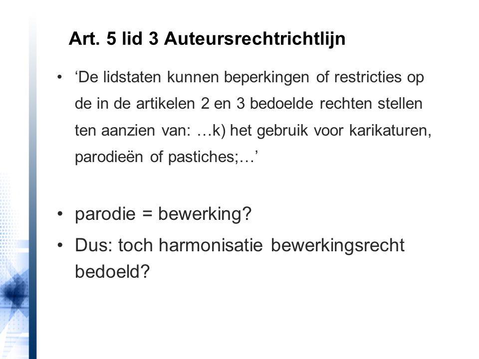 'De lidstaten kunnen beperkingen of restricties op de in de artikelen 2 en 3 bedoelde rechten stellen ten aanzien van: …k) het gebruik voor karikaturen, parodieën of pastiches;…' parodie = bewerking.