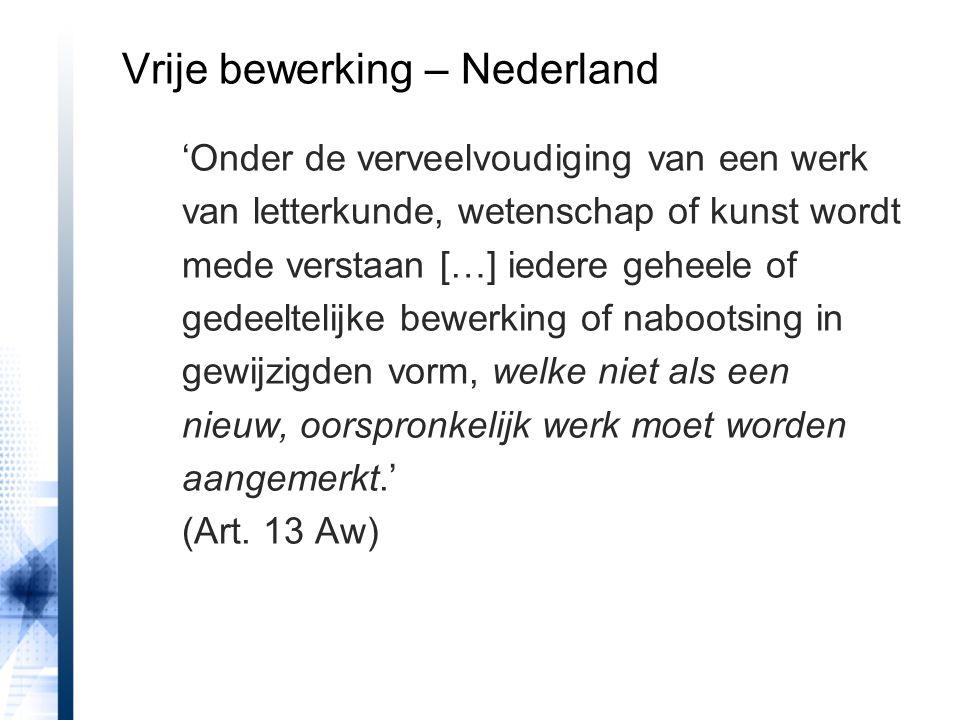 Vrije bewerking – Nederland 'Onder de verveelvoudiging van een werk van letterkunde, wetenschap of kunst wordt mede verstaan […] iedere geheele of gedeeltelijke bewerking of nabootsing in gewijzigden vorm, welke niet als een nieuw, oorspronkelijk werk moet worden aangemerkt.' (Art.