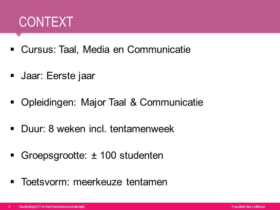 Faculteit der Letteren CONTEXT  Cursus: Taal, Media en Communicatie  Jaar: Eerste jaar  Opleidingen: Major Taal & Communicatie  Duur: 8 weken incl