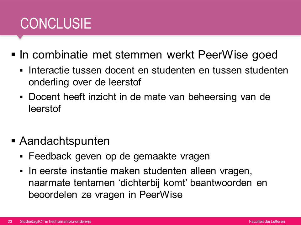 Faculteit der Letteren CONCLUSIE  In combinatie met stemmen werkt PeerWise goed  Interactie tussen docent en studenten en tussen studenten onderling