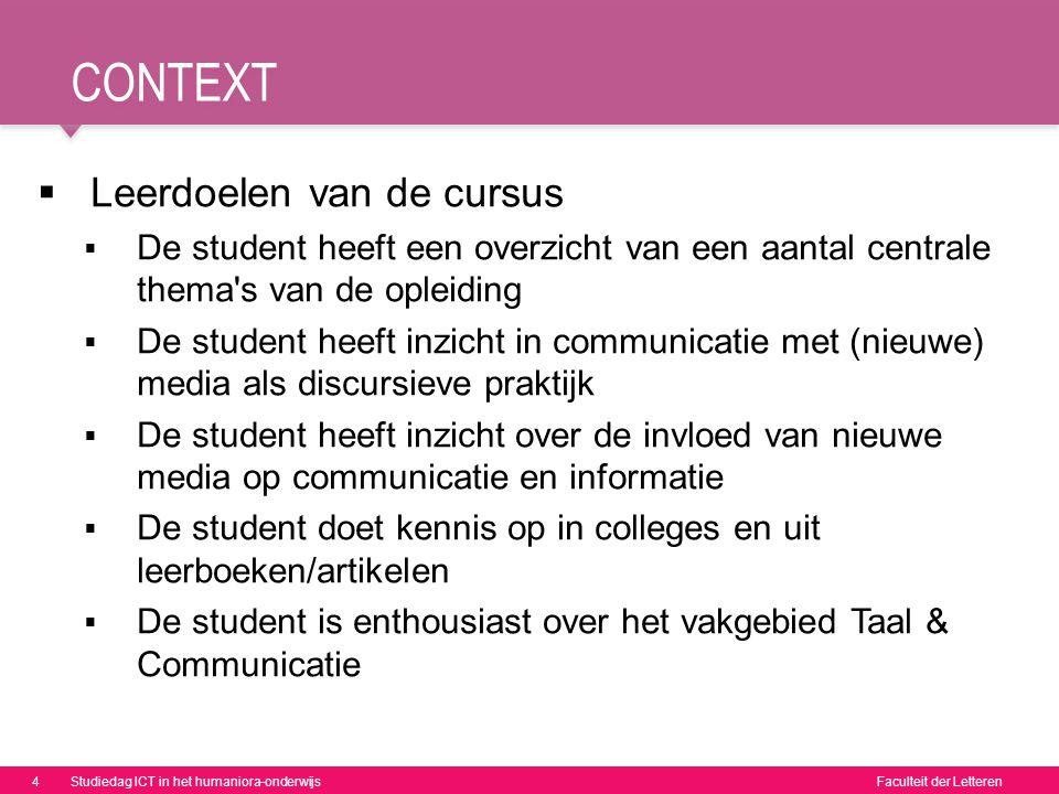 Faculteit der Letteren CONTEXT  Leerdoelen van de cursus  De student heeft een overzicht van een aantal centrale thema's van de opleiding  De stude
