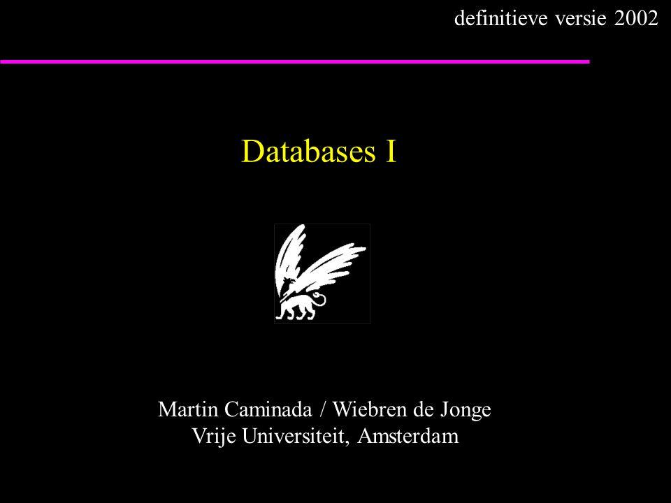 Databases I Martin Caminada / Wiebren de Jonge Vrije Universiteit, Amsterdam definitieve versie 2002